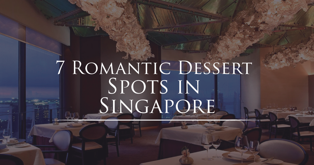 7 Romantic Dessert Spots in Singapore!