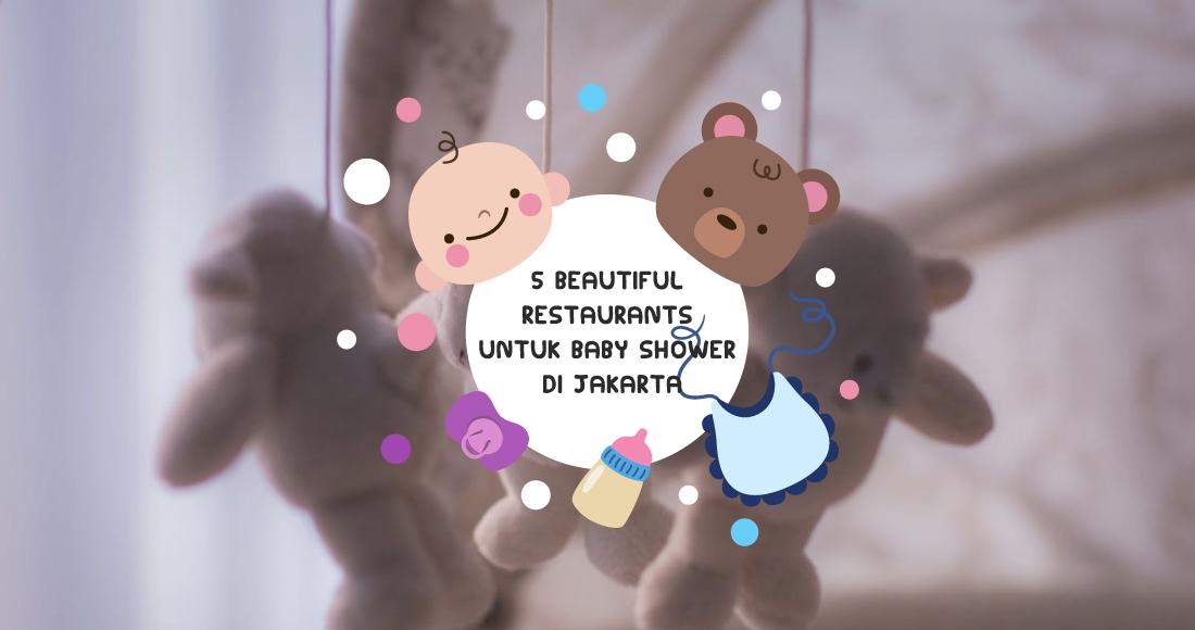 5 Beautiful Restaurants untuk Baby Shower di Jakarta