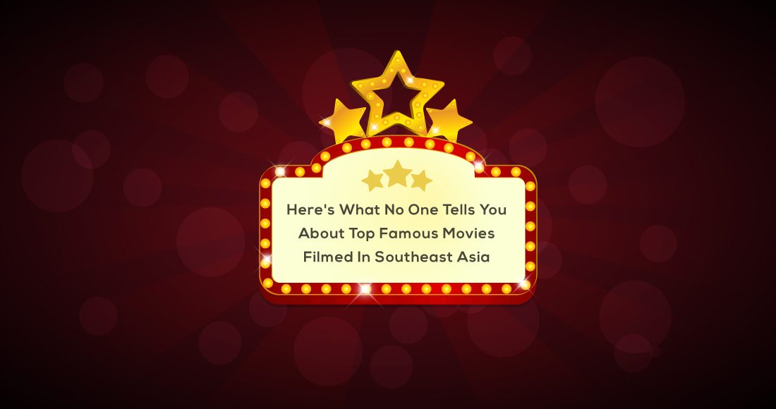 Here's What No One Tells You About Top Famous Movies Filmed In Southeast Asia.