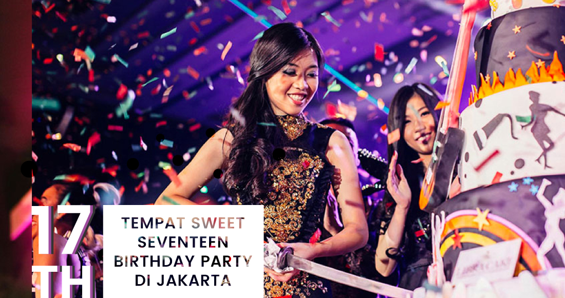 Tempat Sweet Seventeen birthday party Jakarta