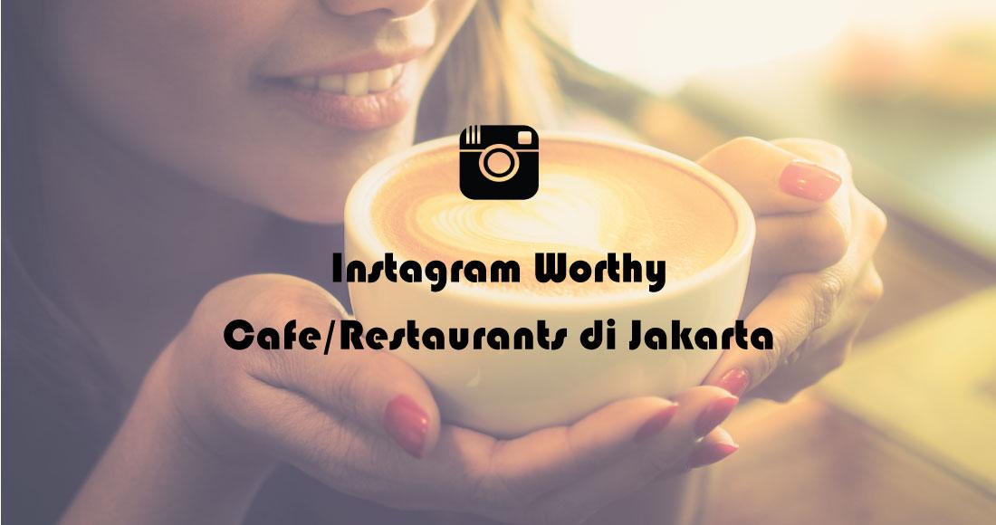 Instagram Worthy Cafe/Restaurants di Jakarta