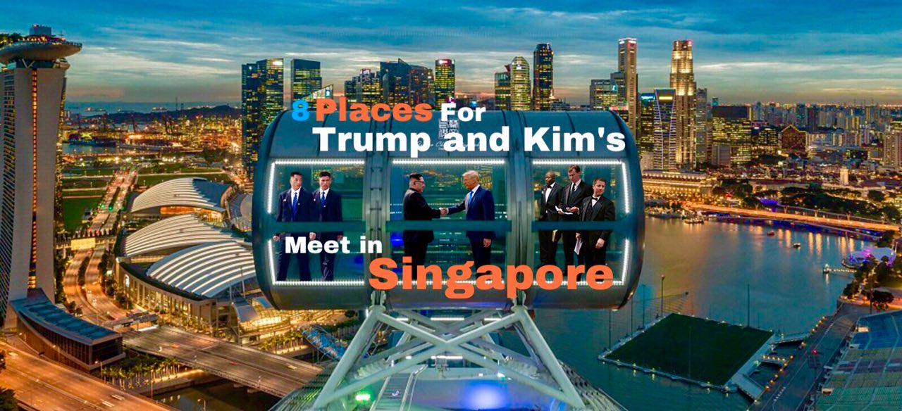 8 Possible Places for Trump and Kim's Meet in Singapore