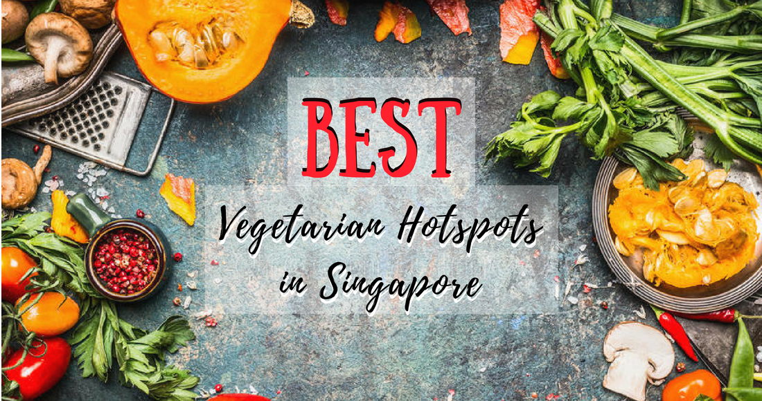 Too-Good-To-Be-True Singapore Hotspots for Vegetarians This Summer 2018!
