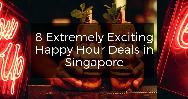 7 Extremely Exciting Happy Hour Deals in Singapore