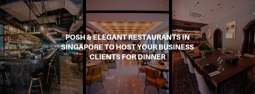 Posh & Elegant Restaurants in Singapore to Host your Business Clients for Dinner
