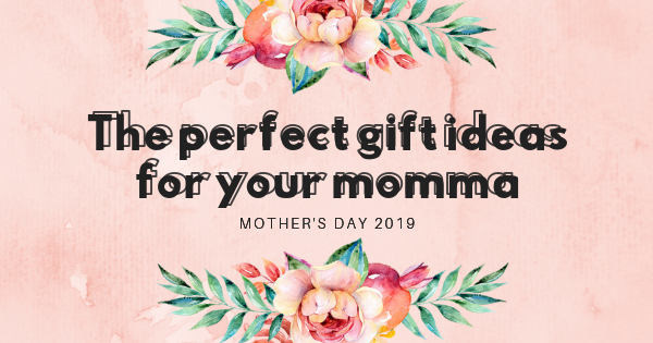 Gift ideas for moms | Show a little appreciation to your momma
