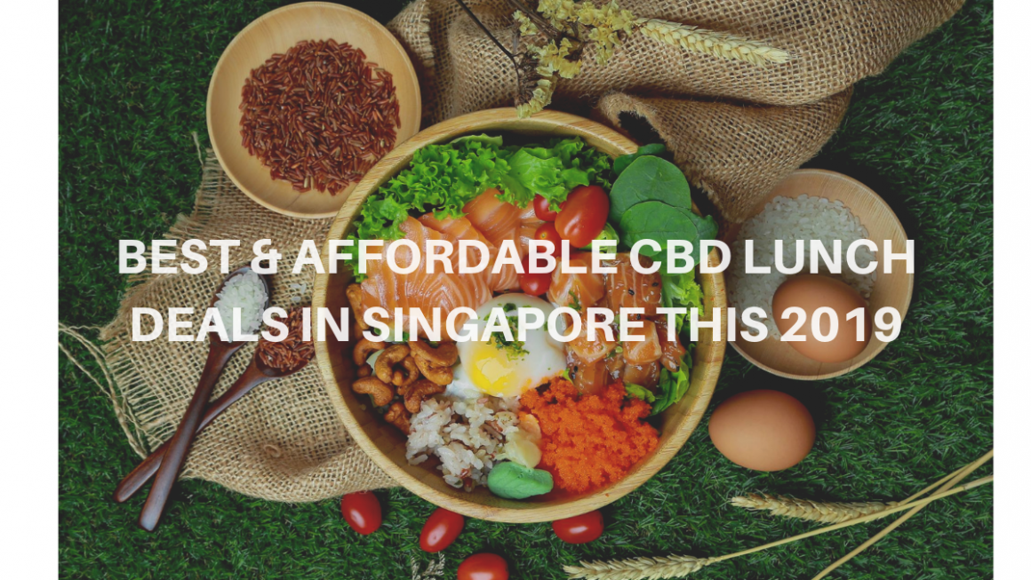 Best & Affordable CBD Lunch Deals in Singapore this 2019