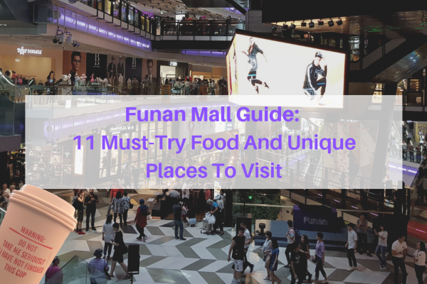 Funan Mall Guide: 11 Must-Try Food And Unique Places To Visit