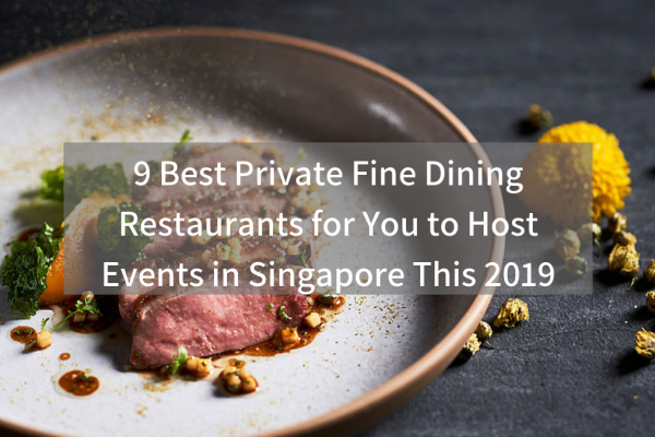 9 Best Private Fine Dining Restaurants for You to Host Events in Singapore This 2019