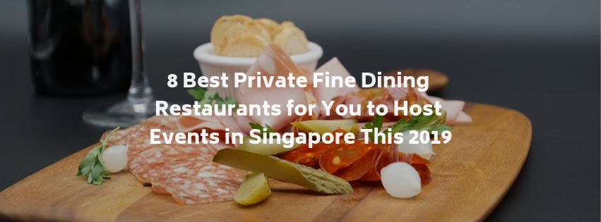 8 Best Private Fine Dining Restaurants for You to Host Events in Singapore This 2019