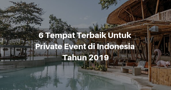 6 Tempat Terbaik Untuk Private Event di Indonesia Tahun 2019